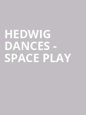 Hedwig Dances - Space Play at Auditorium Theatre