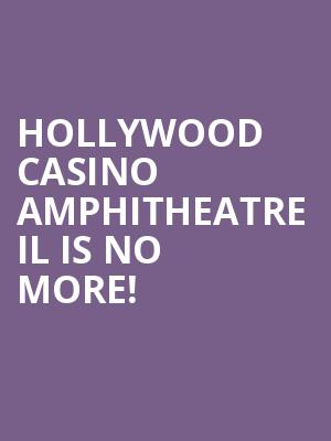 Hollywood Casino Amphitheatre IL is no more