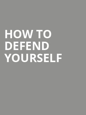 How To Defend Yourself at Victory Gardens Biograph Theatre