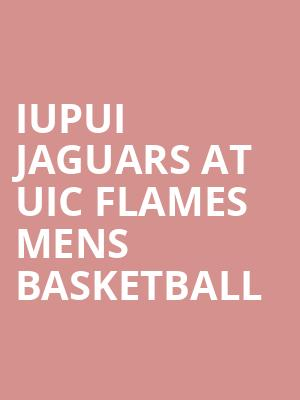 IUPUI Jaguars at UIC Flames Mens Basketball at Credit Union 1 Arena