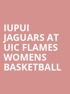 IUPUI Jaguars at UIC Flames Womens Basketball at Credit Union 1 Arena