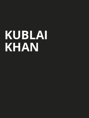 Kublai Khan at Subterranean