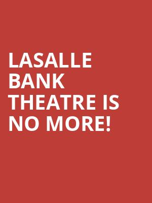 LaSalle Bank Theatre is no more
