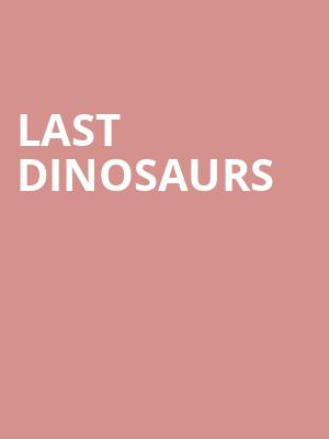 Last Dinosaurs at Park West