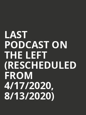 Last Podcast On The Left (Rescheduled from 4/17/2020, 8/13/2020) at Vic Theater