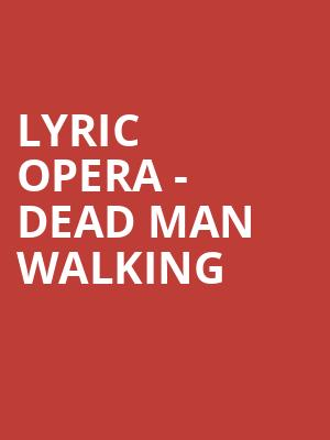 Lyric Opera - Dead Man Walking at Civic Opera House