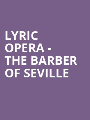 Lyric Opera - The Barber of Seville at Civic Opera House
