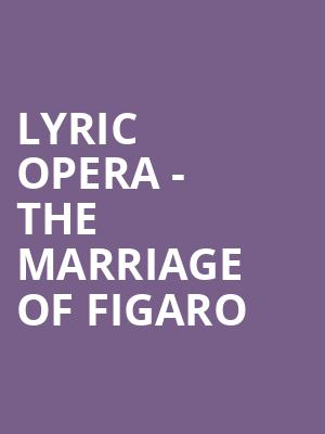 Lyric Opera - The Marriage of Figaro at Civic Opera House