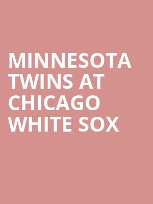 Minnesota Twins at Chicago White Sox at Guaranteed Rate Field