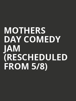 Mothers Day Comedy Jam (Rescheduled from 5/8) at Arie Crown Theater