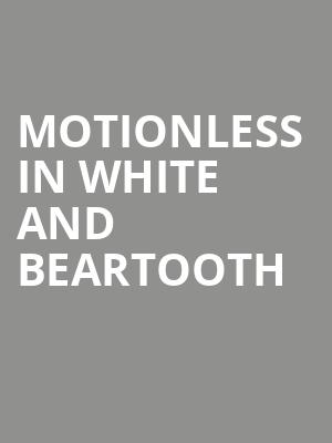 Motionless In White and Beartooth at House of Blues