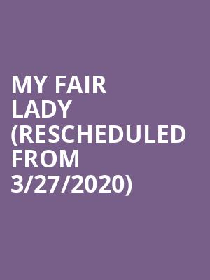 My Fair Lady (Rescheduled from 3/27/2020) at Cadillac Palace Theater