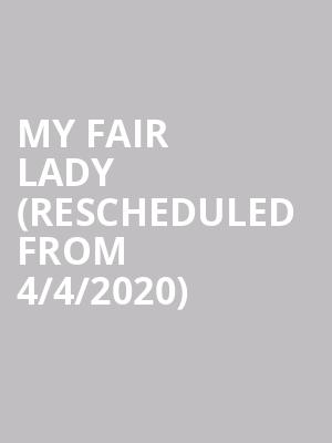 My Fair Lady (Rescheduled from 4/4/2020) at Cadillac Palace Theater