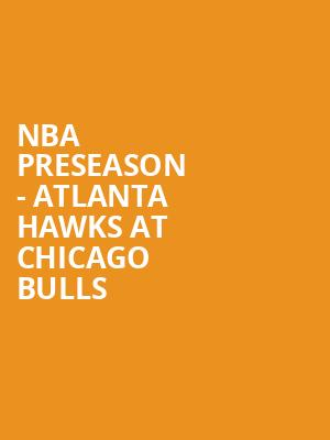 NBA Preseason - Atlanta Hawks at Chicago Bulls at United Center