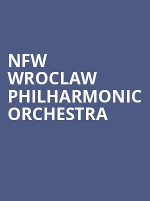 NFW Wroclaw Philharmonic Orchestra at Symphony Center Orchestra Hall