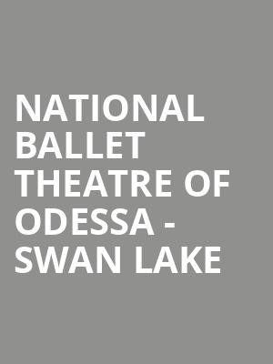 National Ballet Theatre of Odessa - Swan Lake at Center East Theatre