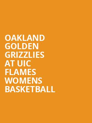 Oakland Golden Grizzlies at UIC Flames Womens Basketball at Credit Union 1 Arena