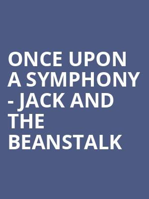 Once Upon a Symphony - Jack and the Beanstalk at Symphony Center Orchestra Hall