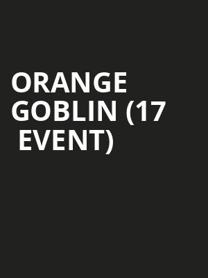 Orange Goblin (17+ Event) at Thalia Hall
