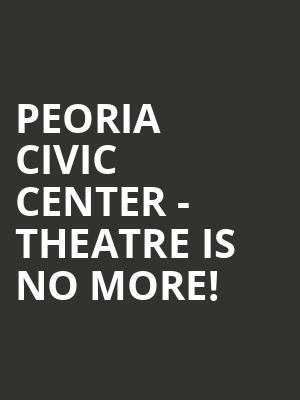 Peoria Civic Center - Theatre is no more