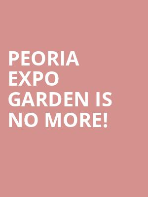 Peoria Expo Garden is no more