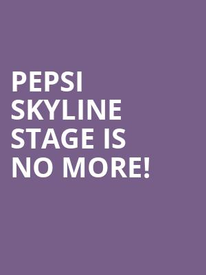Pepsi Skyline Stage is no more