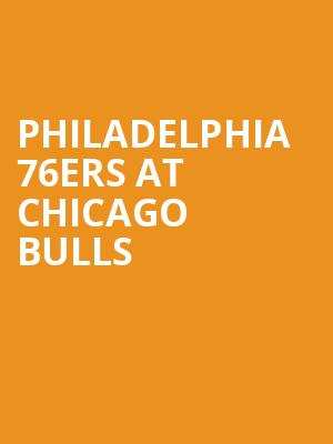 Philadelphia 76ers at Chicago Bulls at United Center
