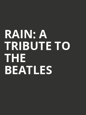 Rain: A Tribute to the Beatles at Cadillac Palace Theater