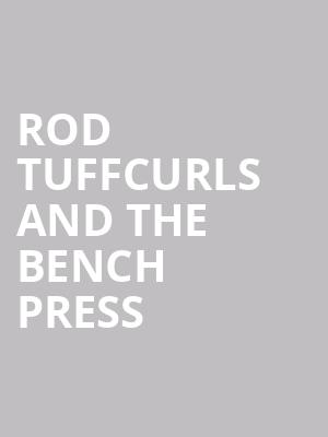 Rod Tuffcurls and The Bench Press at Joes Bar On Weed Street