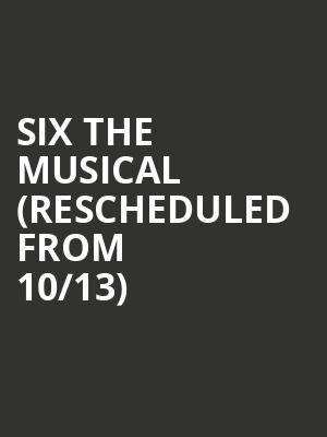 Six the Musical (Rescheduled from 10/13) at Broadway Playhouse