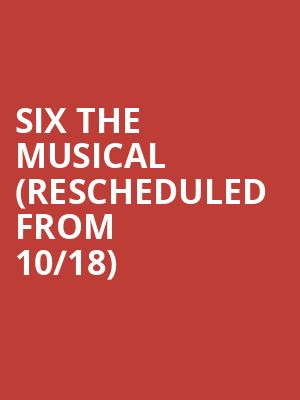 Six the Musical (Rescheduled from 10/18) at Broadway Playhouse