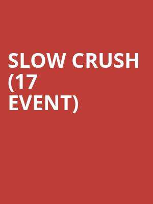 Slow Crush (17+ Event) at Subterranean