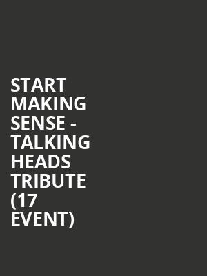 start making sense talking heads tribute 17 event tickets sep