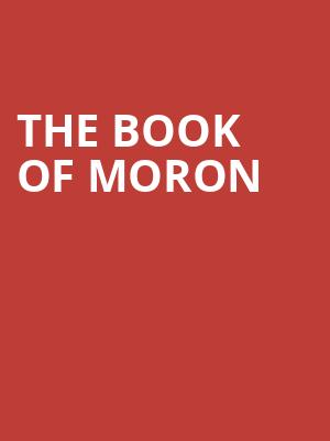 The Book Of Moron at Broadway Playhouse