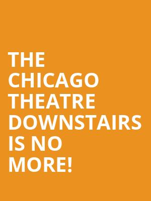 The Chicago Theatre Downstairs is no more
