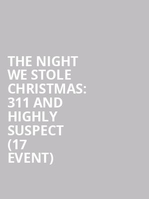 The Night We Stole Christmas: 311 and Highly Suspect (17+ Event) at Aragon Ballroom