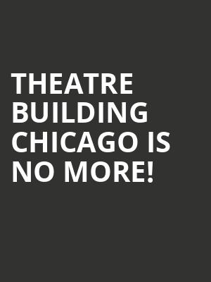Theatre Building Chicago is no more