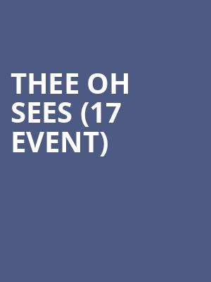 Thee Oh Sees (17+ Event) at Thalia Hall