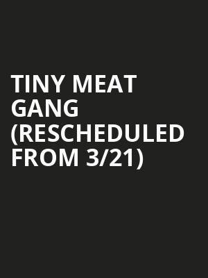 Tiny Meat Gang (Rescheduled from 3/21) at The Chicago Theatre