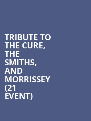 Tribute to The Cure, The Smiths, and Morrissey (21+ Event) at Beat Kitchen