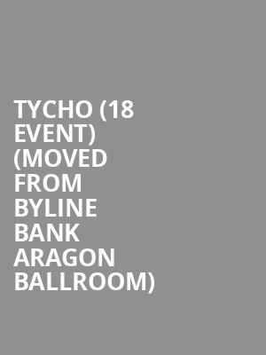 Tycho (18+ Event) (Moved from Byline Bank Aragon Ballroom) at Riviera Theater
