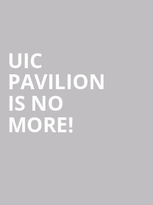 UIC Pavilion is no more