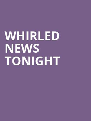 Whirled News Tonight at The Mission Theatre