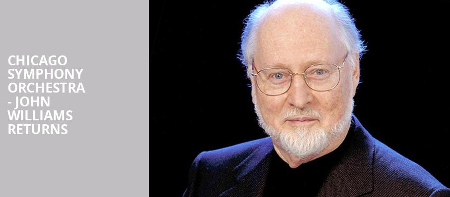 Chicago Symphony Orchestra John Williams Returns, Symphony Center Orchestra Hall, Chicago