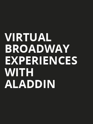 Virtual Broadway Experiences with ALADDIN, Virtual Experiences for Chicago, Chicago