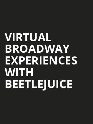 Virtual Broadway Experiences with BEETLEJUICE, Virtual Experiences for Chicago, Chicago