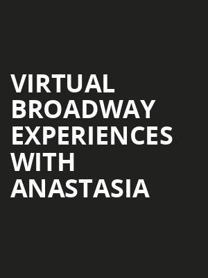 Virtual Broadway Experiences with ANASTASIA, Virtual Experiences for Chicago, Chicago