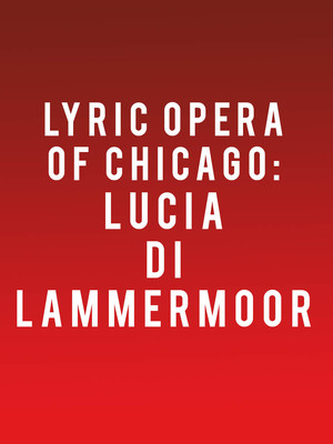 Lyric Opera of Chicago: Lucia Di Lammermoor Poster