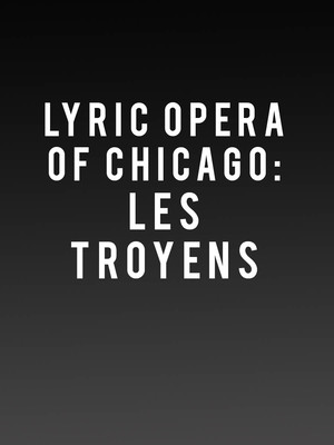 Lyric Opera of Chicago: Les Troyens Poster