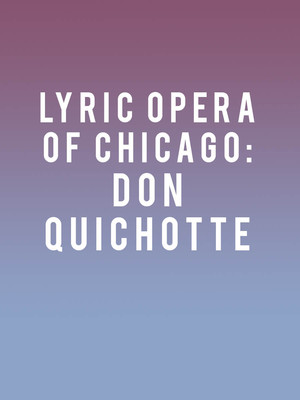 Lyric Opera of Chicago: Don Quichotte Poster